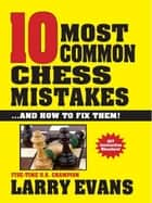 10 Most Common Chess Mistakes ebook by Larry Evans