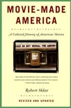 Movie-Made America - A Cultural History of American Movies ebook by Robert Sklar