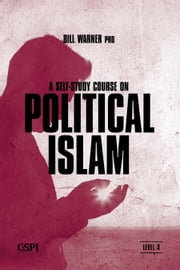 A Self-Study Course on Political Islam, Level 3 - A Three Level Course ebook by Bill Warner