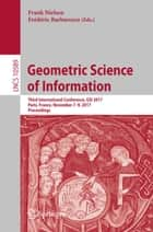 Geometric Science of Information - Third International Conference, GSI 2017, Paris, France, November 7-9, 2017, Proceedings ebook by Frédéric Barbaresco, Frank Nielsen