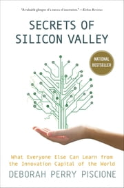 Secrets of Silicon Valley - What Everyone Else Can Learn from the Innovation Capital of the World ebook by Deborah Perry Piscione