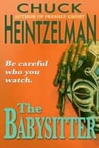 The Babysitter ebook by Chuck Heintzelman