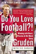Do You Love Football?! - Winning with Heart, Passion, and Not Much Sleep eBook by Jon Gruden, Vic Carucci