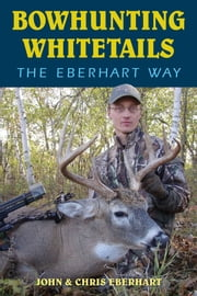 Bowhunting Whitetails the Eberhart Way ebook by John Eberhart, Chris Eberhart