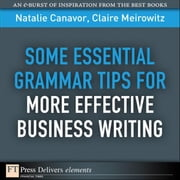 Some Essential Grammar Tips for More Effective Business Writing ebook by Canavor, Natalie