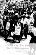 Life In the Teamsters: The Civil Rights Movement ebook by International Brotherhood of Teamsters