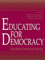 Educating for Democracy - Case-method Teaching and Learning ebook by Robert F. McNergney,Edward R. Ducharme,Mary K. Ducharme