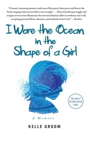 I Wore the Ocean in the Shape of a Girl - A Memoir ebook by Kelle Groom