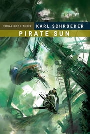 Pirate Sun - Book Three of Virga ebook by Karl Schroeder