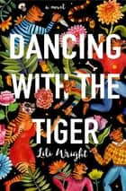 Dancing with the Tiger ebook by Lili Wright