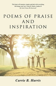 Poems of Praise and Inspiration ebook by Carrie B. Harris