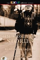 The Complete Stories of Morley Callaghan - Volume Four ebook by Morley Callaghan, Margaret Atwood