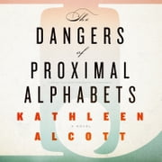 The Dangers of Proximal Alphabets audiobook by Kathleen Alcott
