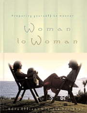 Woman to Woman - Preparing Yourself to Mentor ebook by Edna Ellison,Tricia Scribner