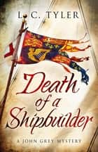 Death of a Shipbuilder ebook by L.C. Tyler