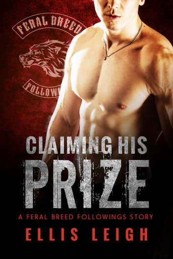 Claiming His Prize - Bad Boy Alphas ebook by Ellis Leigh
