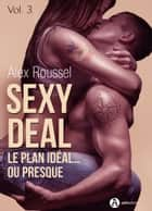 Sexy Deal - 3 - Le plan idéal… ou presque ebook by Alex Roussel