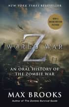 World War Z: An Oral History of the Zombie War ebook by Max Brooks