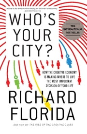 Who's Your City? - How the Creative Economy Is Making Where to Live the Most Important Decision of Your Life ebook by Richard Florida