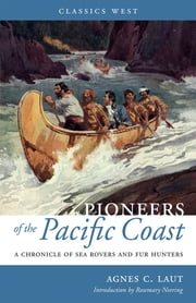 Pioneers of the Pacific Coast - A Chronicle of Sea Rovers and Fur Hunters ebook by Agnes C. Laut,Rosemary Neering