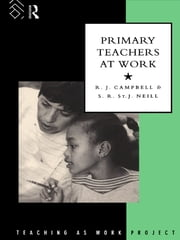 Primary Teachers at Work ebook by Jim Campbell,S. R. St. J. Neill