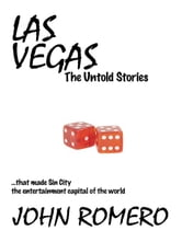 Las Vegas, The Untold Stories - ...that made Sin City the entertainment capital of the world ebook by John Romero