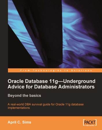 Oracle Database 11g Underground Advice for Database Administrators ebook by June C. Sims