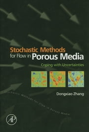 Stochastic Methods for Flow in Porous Media - Coping with Uncertainties ebook by Dongxiao Zhang