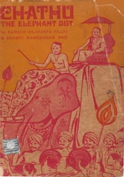 Chathu:The Elephant Boy ebook by Karoor Nilakanta PIllai & Shanta Rameshwar Rao