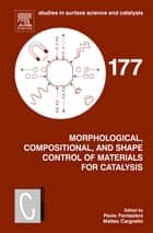 Morphological, Compositional, and Shape Control of Materials for Catalysis ebook by Paolo Fornasiero, Matteo Cargnello