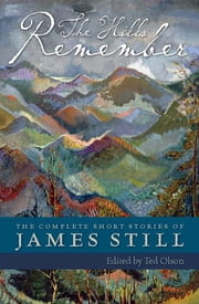 The Hills Remember - The Complete Short Stories of James Still ebook by James Still,Ted Olson