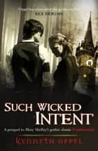 Such Wicked Intent ebook by Kenneth Oppel