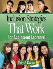 Inclusion Strategies That Work for Adolescent Learners! ebook by Toby J. Karten