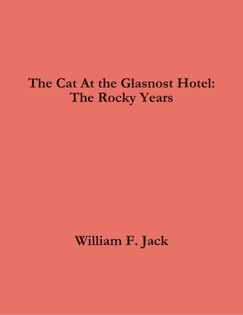 The Cat At the Glasnost Hotel: The Rocky Years ebook by William Jack