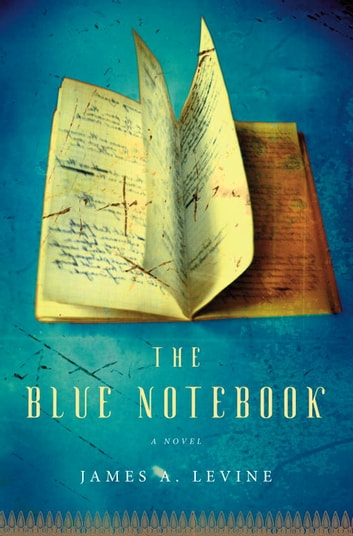 The Blue Notebook - A Novel eBook by James A. Levine