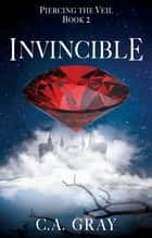 Invincible: Piercing the Veil, Book 2 ebook by C.A. Gray