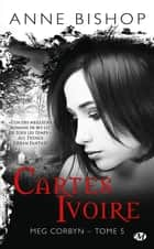 Cartes ivoire - Meg Corbyn, T5 eBook by Sophie Barthélémy, Anne Bishop