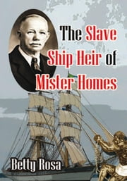 The Slave Ship Heir of Mister Homes ebook by Betty Rosa