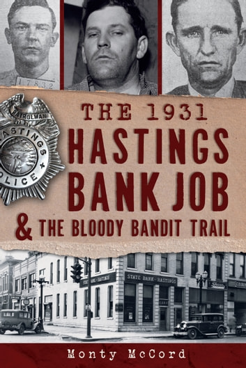 The 1931 Hastings Bank Job & the Bloody Bandit Trail ebook by Monty McCord