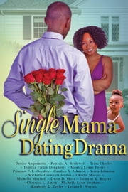 Single Mama Dating Drama eBook by Cherritta Smith, Denise Anquenette, Patricia A Bridewell,...