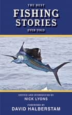 The Best Fishing Stories Ever Told ebook by Nick Lyons,David Halberstam