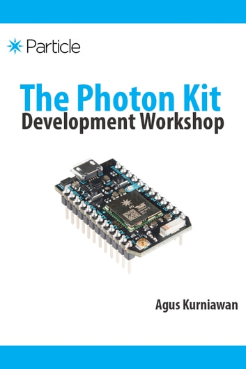 The Photon Kit Development Workshop ebook by Agus Kurniawan