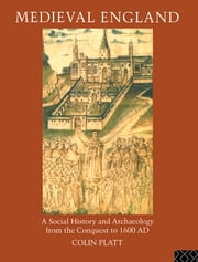 Medieval England - A Social History and Archaeology from the Conquest to 1600 AD ebook by Colin Platt