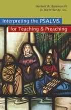 Interpreting the Psalms for Teaching and Preaching ebook by D. Brent Sandy,Herbert Bateman IV