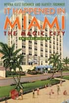 It Happened in Miami, the Magic City - An Oral History ebook by Myrna Katz Frommer, Harvey Frommer
