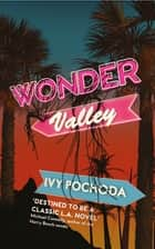 Wonder Valley - 'destined to be a classic L.A. novel' Michael Connelly ebook by Ivy Pochoda