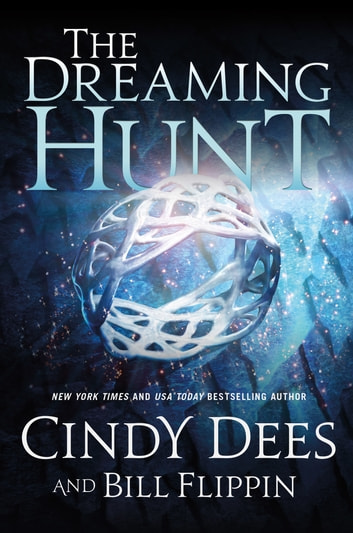 The Dreaming Hunt - The Sleeping King Trilogy, Book 2 ebook by Cindy Dees,Bill Flippin
