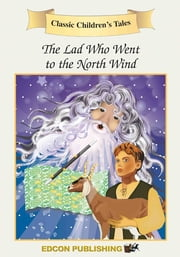 The Lad Who Went to the North Wind: Classic Children's Tales ebook by Imperial Players