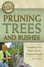 The Complete Guide to Pruning Trees and Bushes - Everything You Need to Know Explained Simply ebook by Kim Morgan