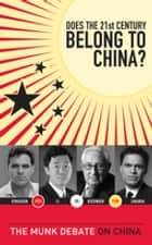 Does the 21st Century Belong to China? - The Munk Debate on China ebook by Dr. Henry Kissinger, Niall Ferguson, David Li,...